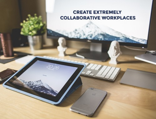 Create extremely collaborative work places