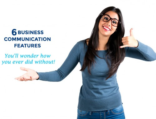 6 business communication features you'll wonder how you ever did without!
