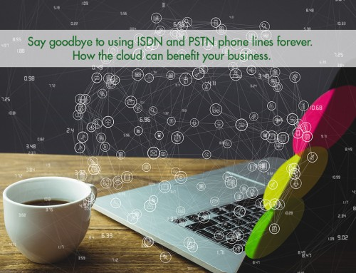 Say goodbye to using ISDN and PSTN phone lines forever. How the cloud can benefit your business.