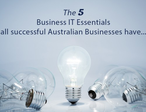 The 5 Business IT Essentials all successful Australian Businesses have